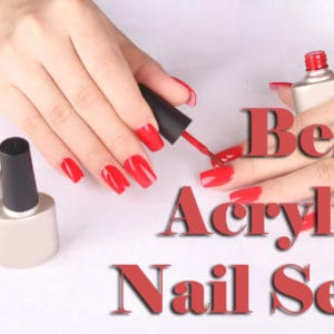 5 Best Acrylic Nail Kit