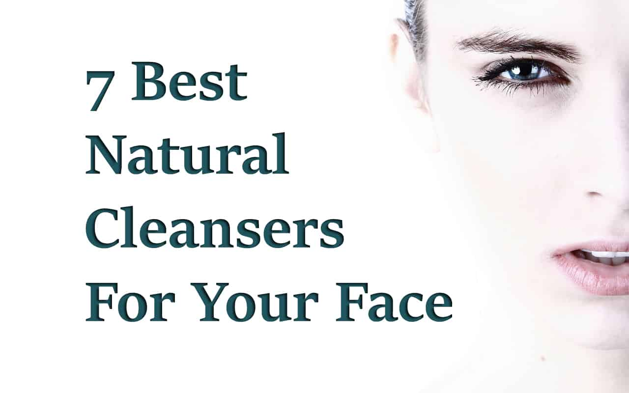 7 Best Natural Cleansers For Your Face