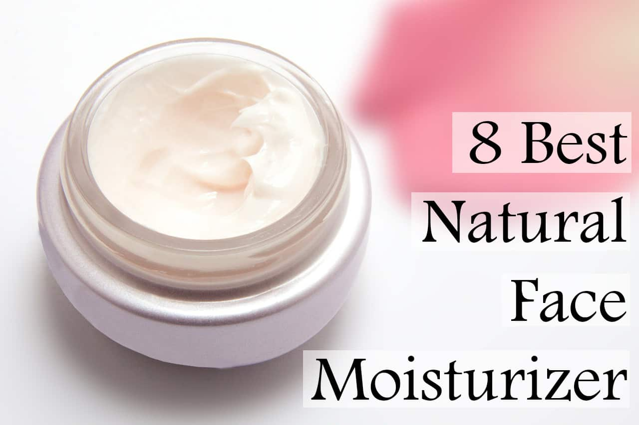 8 Best Natural Face Moisturizer Reviewed