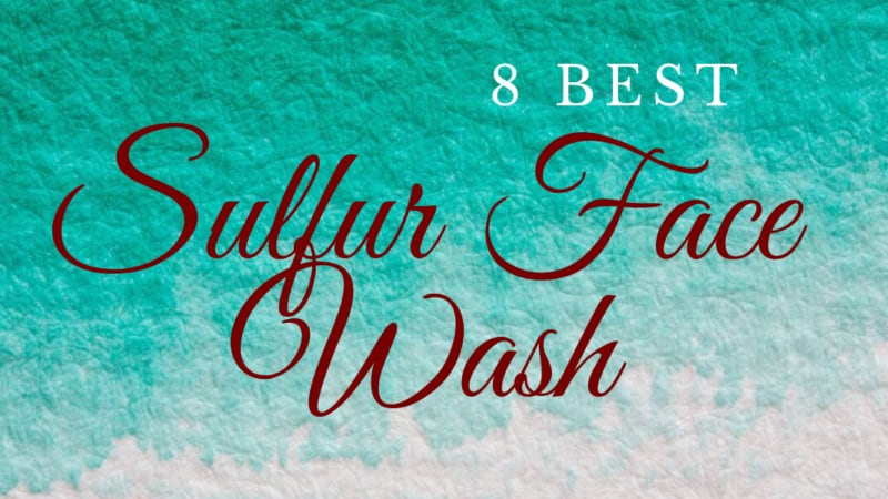 A review of 8 best sulfur face wash