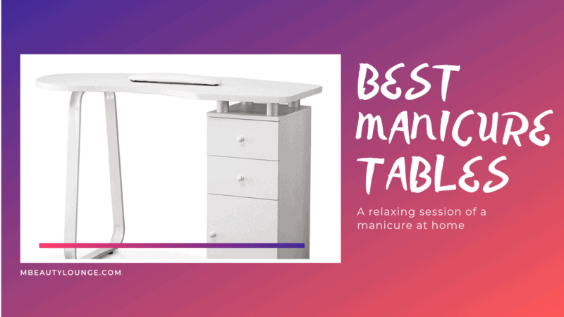 6 Best Manicure Tables Available Online