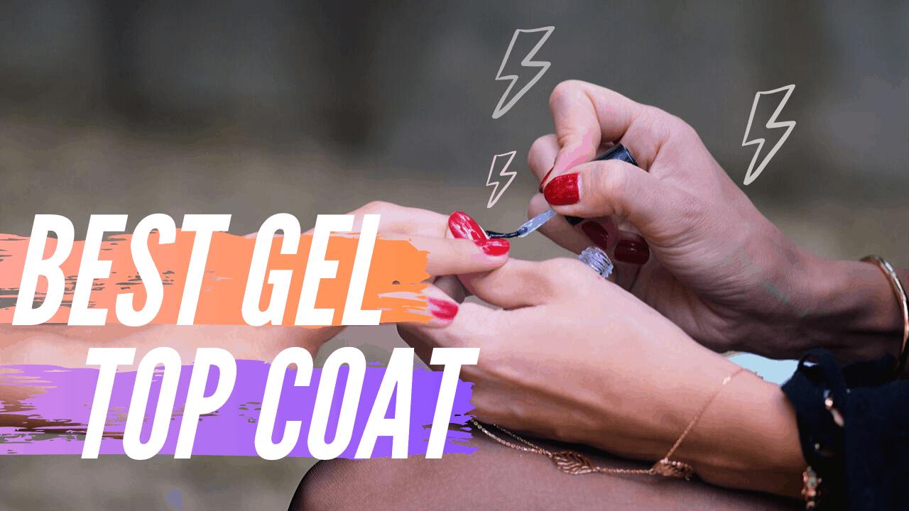 8 Best Gel Top Coat for Beautiful Nails