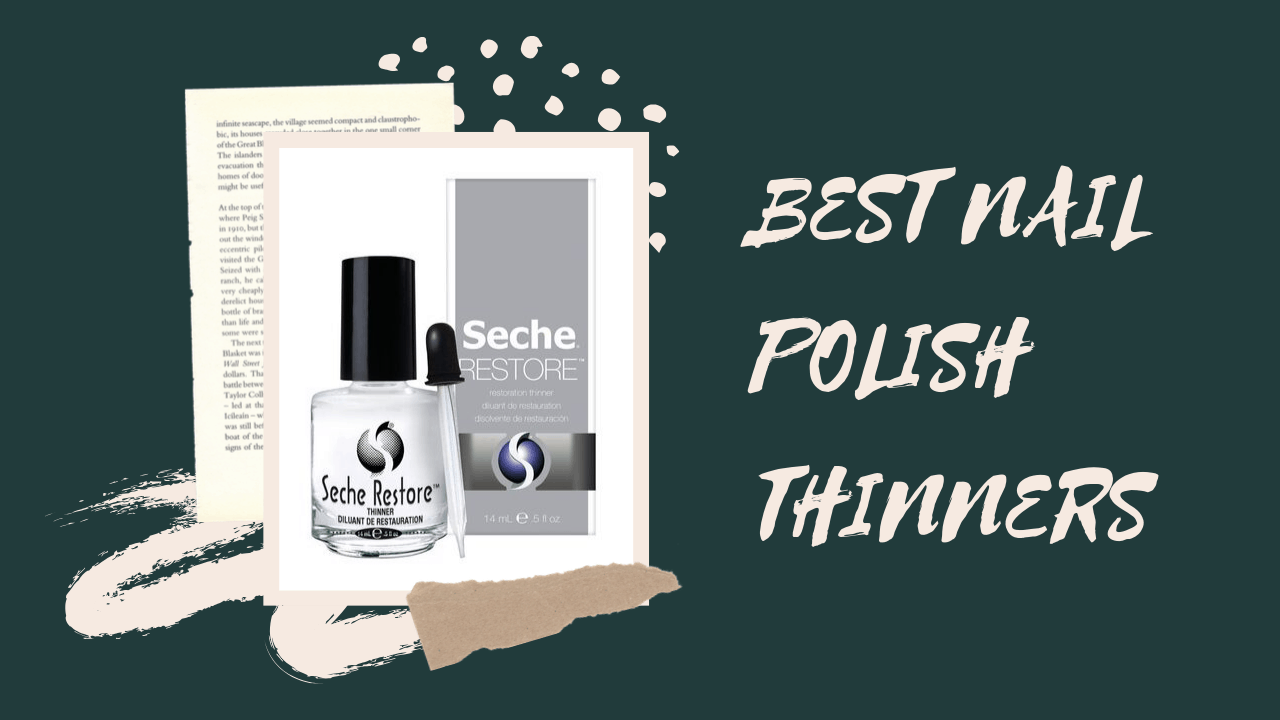 6 Best nail polish thinner for the perfect coat of nail polish