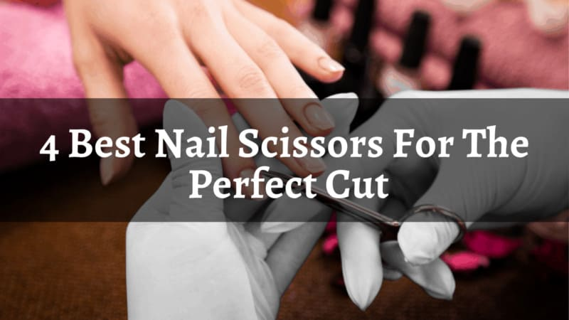 8 Best Nail Scissors For The Perfect Cut