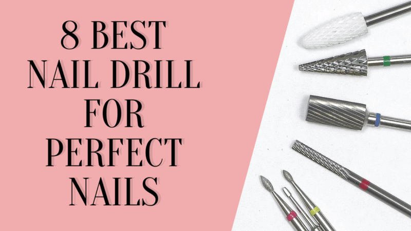 8 Best Nail Drill For Perfect Nails