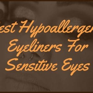 Best Hypoallergenic Eyeliners For Sensitive Eyes