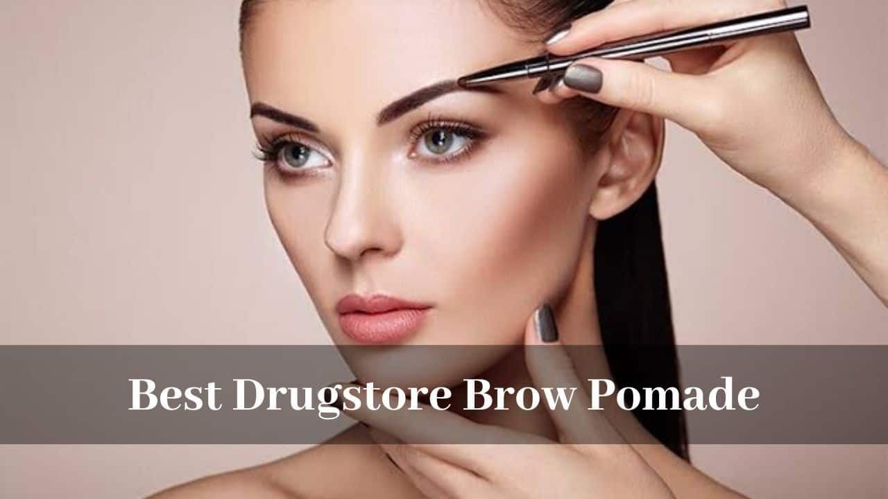What are some of the Best Drugstore Brow Pomade available?