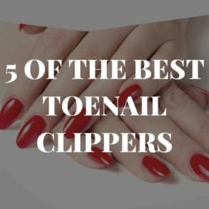 5 of the Best Toenail Clippers
