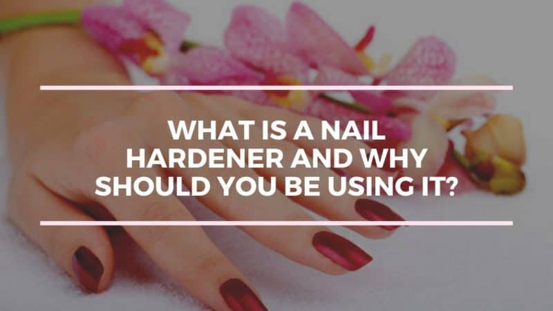 What is a Nail Hardener and Why Should you be using it?