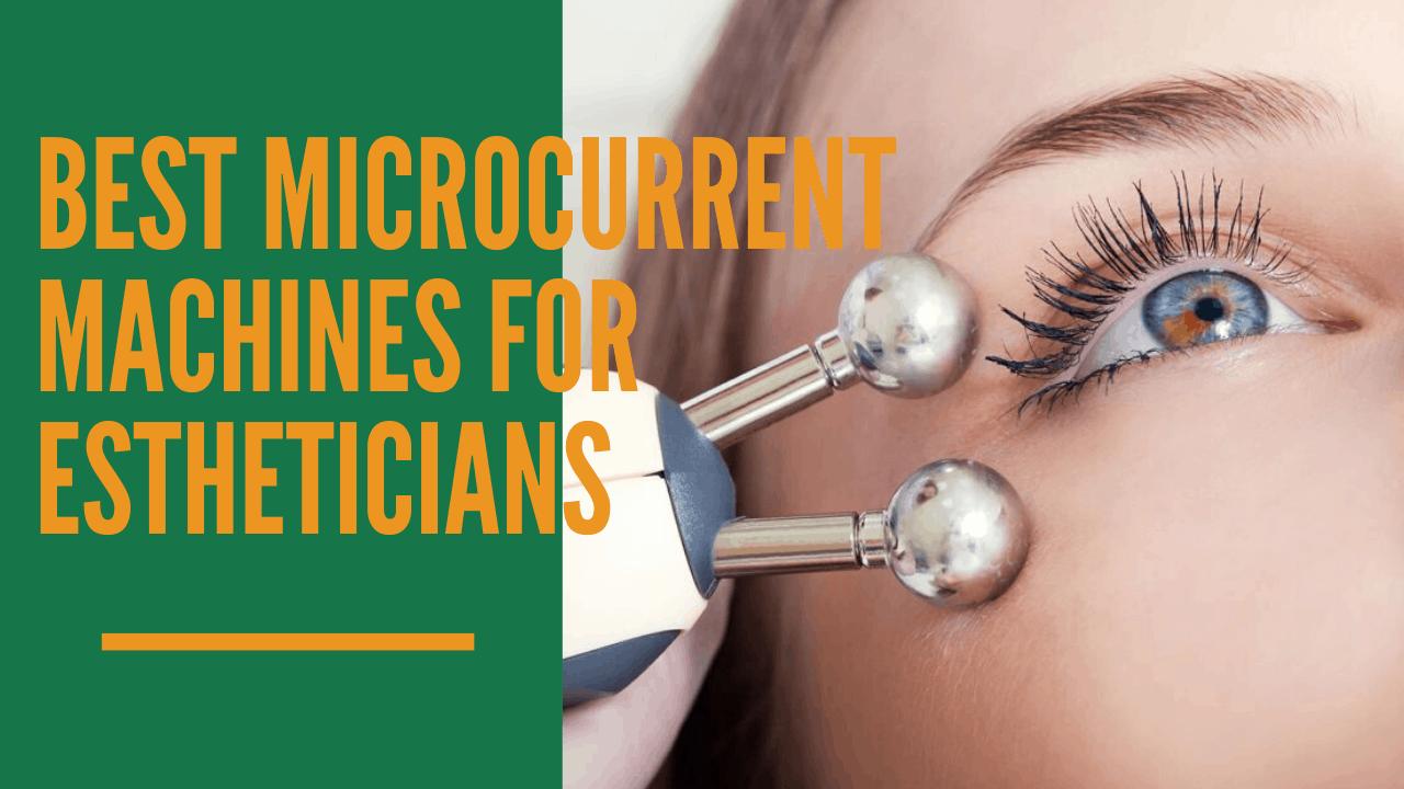 8 Best Microcurrent Machines for Estheticians