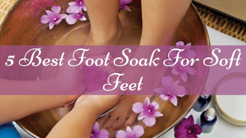 5 Best Foot Soak For Soft Feet