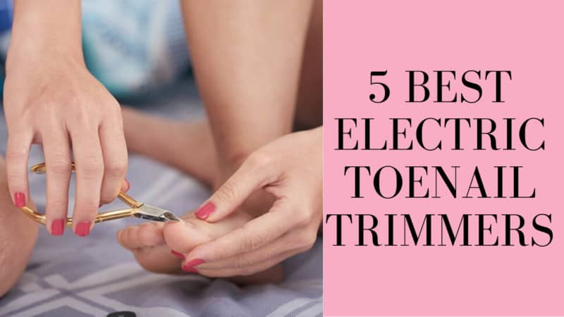 10 Best Electric Toenail Trimmers