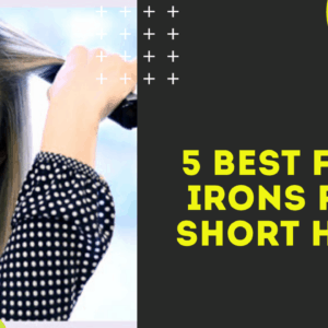5 Best Flat Irons For Short Hair