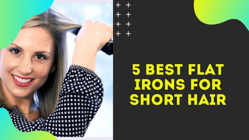 5 Best Flat Irons For Short Hair