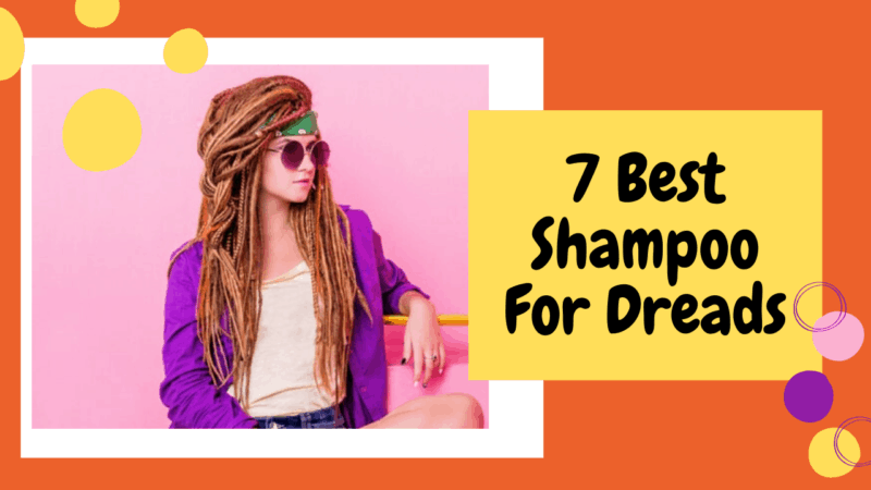 7 Best Shampoo For Dreads