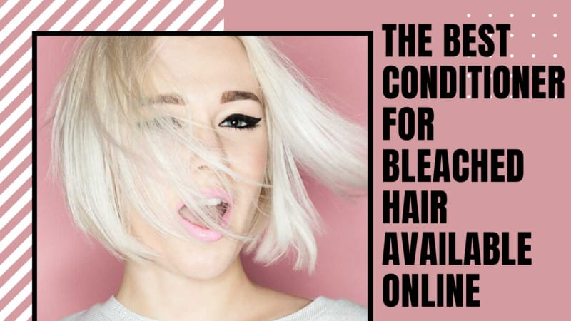 The 5 Best Conditioner For Bleached Hair Available Online