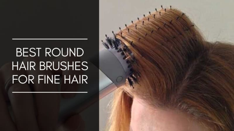 5 Best Round Brushes For Fine Hair
