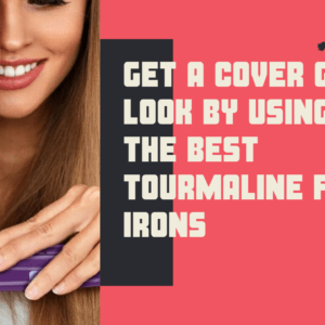 Get A Cover Girl Look By Using The Best Tourmaline Flat Irons