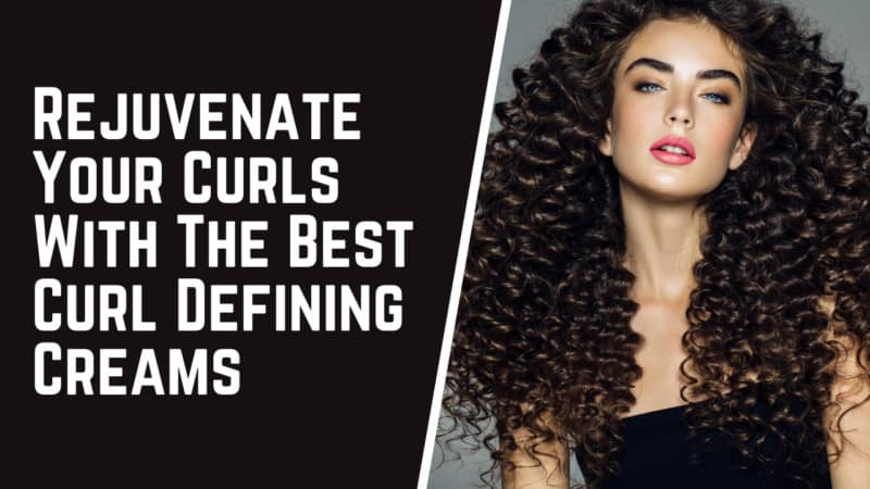 Rejuvenate Your Curls With The 8 Best Curl Defining Creams