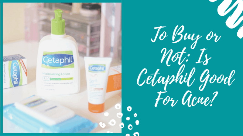 To Buy or Not: Is Cetaphil Good For Acne?