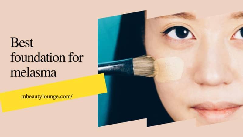 10 Best Foundation For Melasma