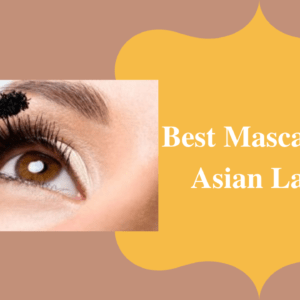10 Best Mascara For Asian Lashes