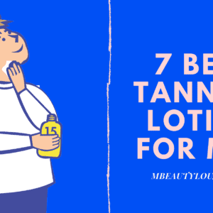 7 Best Tanning Lotion for Men