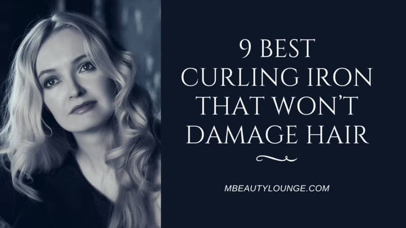 9 Best Curling Iron That Won't Damage Hair