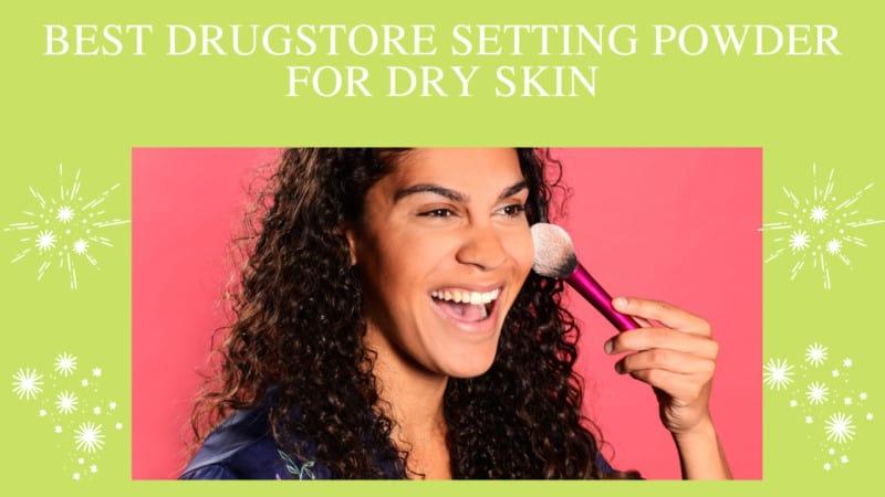 5 Best Drugstore Setting Powder for Dry Skin – A Beginner's Guide