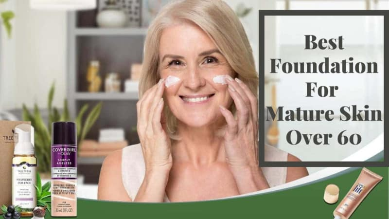Guide To The 8 Best Foundation For Mature Skin Over 60