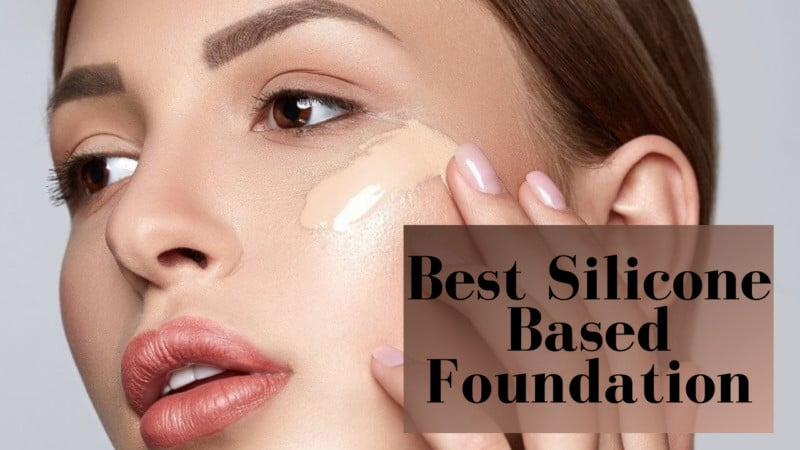 8 Best Silicone Based Foundation in 2021 – A Complete Guide