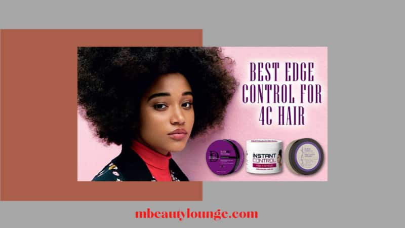 Hold Hair Tight with the 8 Best Edge Control for 4c Hair