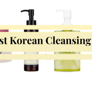 6 Best Korean Cleansing Oil to Always Keep Your Skin Clean