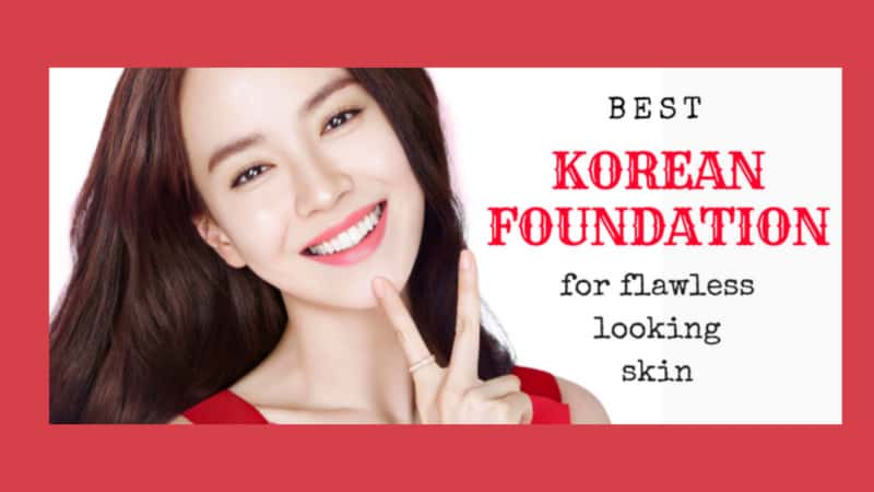 7 Best Korean Foundation For You And Your Makeup Needs