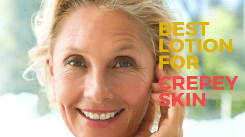 7 Best Lotion for Crepey Skin – A Plain Sailing Solution for Crepey Skin Problem