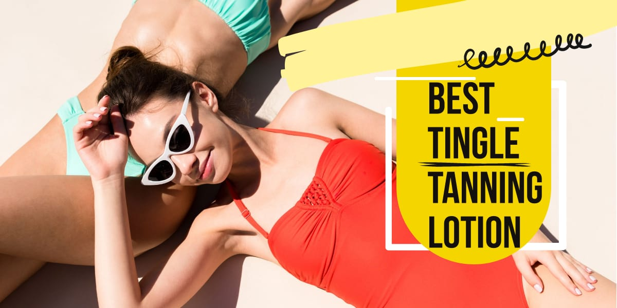 7 Best Tingle Tanning Lotion For Your Skin