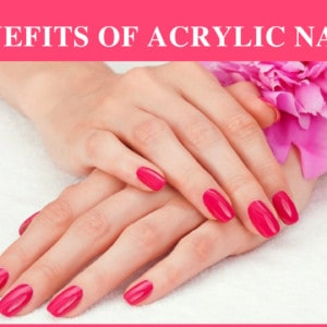Benefits of acrylic nails