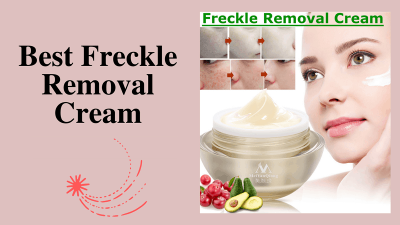 7 Best Freckle Removal Cream