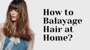How To Do Balayage At Home