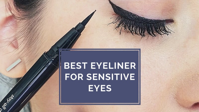 6 Best Eyeliner for Sensitive Eyes – A Secure Solution for Eyes' Sensitivity