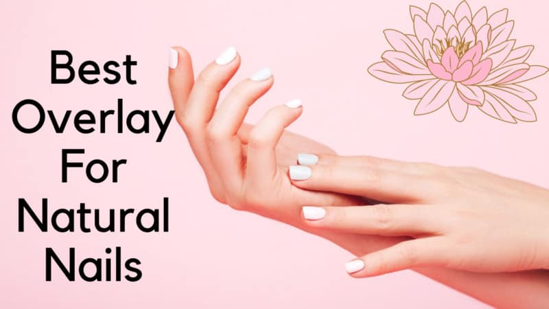 5 Best Overlay For Natural Nails