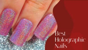 Best Holographic Nails