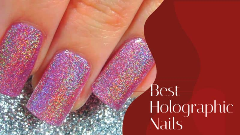 10 Best Holographic Nail