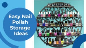 Easy Nail Polish Storage Ideas