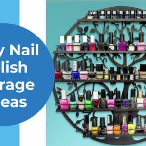 9 Easy Nail Polish Storage Ideas