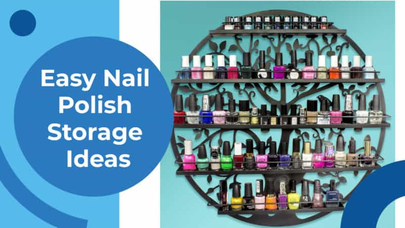 9 Easy Nail Polish Storage Ideas