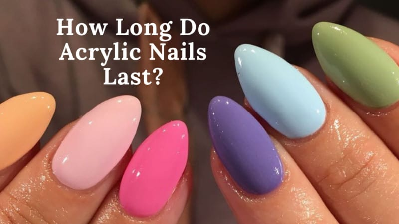 How Long Do Acrylic Nails Last?