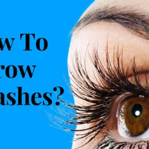 How To Grow Eyelashes?