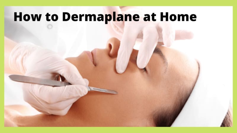 How To Dermaplane At Home?