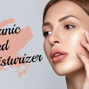 8 Best Organic Tinted Moisturizer For Best No Make-Up Look